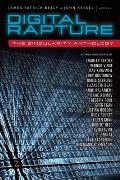 Digital Rapture: The Singularity Anthology by James Patrick Kelly (edt)