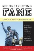 Reconstructing Fame: Sport, Race, and Evolving Reputations (11 Edition)
