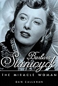 Barbara Stanwyck: The Miracle Woman