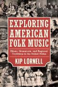 Exploring American Folk Music Ethnic Grassroots & Regional Traditions in the United States