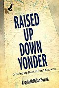 Raised Up Down Yonder: Growing Up Black in Rural Alabama (Margaret Walker Alexander Series in African American Studies)