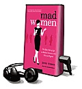 Mad Women: The Other Side of Life on Madison Avenue in the '60s and Beyond [With Earbuds]