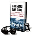 Turning the Tide: How a Small Band of Allied Sailors Defeated the U-Boats and Won the Battle of the Atlantic [With Earbuds]