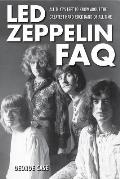 Led Zeppelin FAQ All Thats Left to Know about the Greatest Hard Rock Band of All Time
