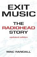 Exit Music The Radiohead Story Updated Edition