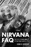 Nirvana FAQ: All That's Left to Know about the Most Important Band of the 1990's