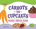 Carrots to Cupcakes: Reading, Writing, and Reciting Poems about Food