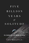 Five Billion Years of Solitude: The Search for Life Among the Stars