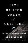 Five Billion Years of Solitude The Search for Life Among the Stars