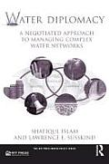 Water Diplomacy: A Negotiated Approach to Managing Complex Water Networks (RFF Press Water Policy)