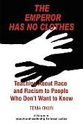 The Emperor Has No Clothes: Teaching about Race and Racism to People Who Don't Want to Know (PB)
