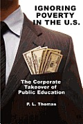 Ignoring Poverty in the U.S. the Corporate Takeover of Public Education