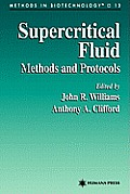 Methods in Biotechnology #13: Supercritical Fluid Methods and Protocols Supercritical Fluid