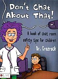 Don't Chat about That!: A Book of Chat Room Safety Tips for Children