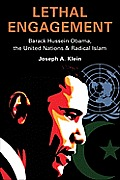 Lethal Engagement: Barack Hussein Obama, the United Nations & Radical Islam