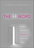The H Word: Bringing the Truth of Homosexuality Out of the Closet