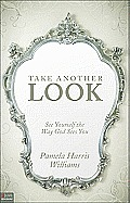 Take Another Look: See Yourself the Way God Sees You