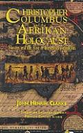 Christopher Columbus & The Afrikan Holocaust: Slavery & The Rise Of European Capitalism by Dr. John Henrik Clarke