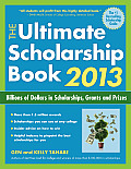 Ultimate Scholarship Book 2013 Billions of Dollars in Scholarships Grants & Prizes
