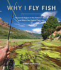 Why I Fly Fish Passionate Anglers on the Pastimes Appeal & How Its Shaped Their Lives