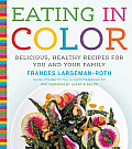 Eating in Color Delicious Healthy Recipes for You & Your Family