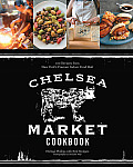 The Chelsea Market Cookbook: 100 Recipes from New York's Premier Indoor Food Hall