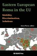 Eastern European Rome in the Eu: Mobility, Discrimination, Solutions Cover