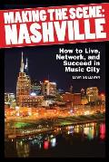 Making the scene; Nashville; how to live, network, and succeed in Music City.