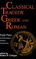 Classical Tragedy, Greek and Roman: 8 Plays in Authoritative Modern Translations Accompanied by Critical Essays