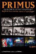 Primus Over the Electric Grapevine Insight into Primus & the World of Les Claypool