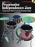 Progressive Independence: Jazz: A Comprehensive Guide to Basic Jazz Drumming Technique [With MP3]
