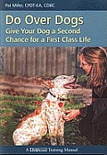 Do over Dogs: Give Your Dog a Second Chance for a First Class Life
