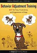 Behavior Adjustment Training BAT for Fear Frustration & Aggression in Dogs