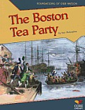 Boston Tea Party (Foundations Of Our Nation) by Ann Malaspina