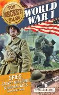 World War I: Spies, Secret Missions, and Hidden Facts from World War I (Top Secret Files)