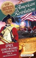 American Revolution: Spies, Secret Missions, & Hidden Facts From The American Revolution (Top Secret... by Stephanie Bearce