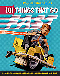 101 Things That Go Fast: Planes, Trains and Automobiles You Can Make and Ride (Popular Mechanics)