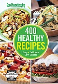 Good Housekeeping 400 Healthy Recipes: Easy * Delicious * Low-Calorie