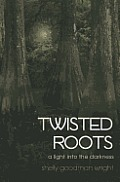 Twisted Roots: A Light into the Darkness Cover