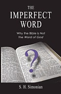 The Imperfect Word: Why the Bible Is Not the Word of God