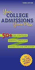 Your College Admissions Game Plan: 50+ Tips, Strategies, and Essential Checklists for a Winning College Application for 9th, 10th, 11th, and 12th Grad