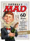 Totally Mad: 60 Years of Humor, Satire, Stupidity and Stupidity Cover