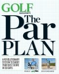 GOLF Magazines The Par Plan A Revolutionary System to Help You Shoot Your Best Score in 30 Days