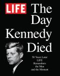 LIFE The Day Kennedy Died Fifty Years Later LIFE Remembers the Man & the Moment