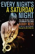 Every Night's a Saturday Night: The Rock 'n' Roll Life of Legendary Sax Man Bobby Keys Cover