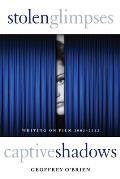 Stolen Glimpses, Captive Shadows: Writing on Film, 2002-2012