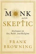 The Monk and the Skeptic: Dialogues on Sex, Faith, and Religion