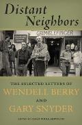 Distant Neighbors The Selected Letters of Gary Snyder & Wendell Berry
