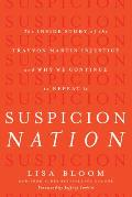 Suspicion Nation The Inside Story of the Trayvon Martin Injustice & Why We Are Doomed to Repeat It