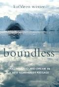 Boundless Tracing Land & Dream in a New Northwest Passage